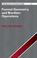 Cambridge Studies in Advanced Mathematics: Formal Geometry and Bordism Operations Series Number 177