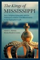 The Kings of Mississippi  Race, Religious Education, and the Making of a Middle-Class Black Family in the Segregated South
