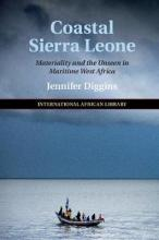 The International African Library: Coastal Sierra Leone: Materiality and the Unseen in Maritime West Africa Series Number 55