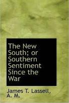 The New South; Or Southern Sentiment Since the War