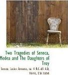 Two Tragedies of Seneca, Medea and the Daughters of Troy