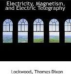 Electricity, Magnetism, and Electric Telegraphy
