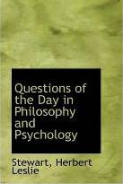 Questions of the Day in Philosophy and Psychology