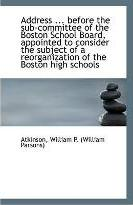 Address ... Before the Sub-Committee of the Boston School Board, Appointed to Consider the Subject O