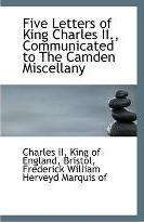Five Letters of King Charles II, Communicated to the Camden Miscellany