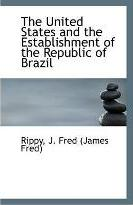 The United States and the Establishment of the Republic of Brazil