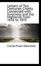 Letters of Two Centuries Chiefly Connected with Inverness and the Highlands from 1616 to 1815