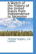 A Sketch of the History of the United States from Independence to Secession