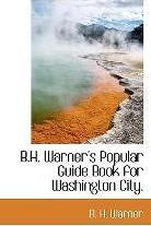 B.H. Warner's Popular Guide Book for Washington City.