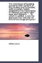 The Principles of Keeping Accounts with Bankers in the Country and in London; With Accurate Tables a
