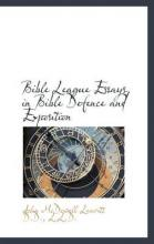 Bible League Essays in Bible Defence and Exposition