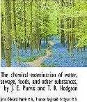 The Chemical Examination of Water, Sewage, Foods, and Other Substances, by J. E. Purvis and T. R. Ho