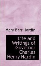 Life and Writings of Governor Charles Henry Hardin