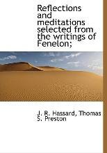 Reflections and Meditations Selected from the Writings of Fenelon;