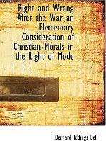Right and Wrong After the War an Elementary Consideration of Christian Morals in the Light of Mode