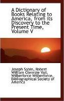 A Dictionary of Books Relating to America, from Its Discovery to the Present Time, Volume V