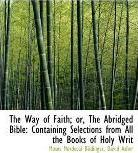 The Way of Faith; Or, the Abridged Bible