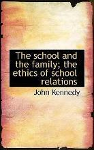 The School and the Family; The Ethics of School Relations