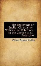The Beginnings of English Christianity; With Special Reference to the Coming of St. Augustine