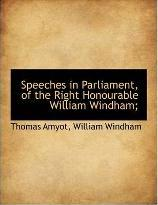 Speeches in Parliament, of the Right Honourable William Windham;