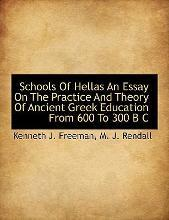 Schools of Hellas an Essay on the Practice and Theory of Ancient Greek Education from 600 to 300 B C