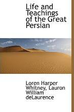 Life and Teachings of the Great Persian