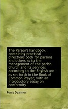 The Parson's Handbook, Containing Practical Directions Both for Parsons and Others as to the Managem