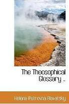 The Theosophical Glossary ..