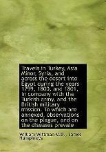 Travels in Turkey, Asia Minor, Syria, and Across the Desert Into Egypt During the Years 1799, 1800,