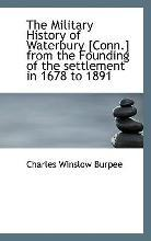 The Military History of Waterbury [Conn.] from the Founding of the Settlement in 1678 to 1891