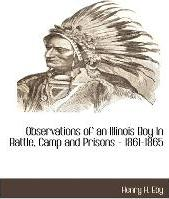 Observations of an Illinois Boy in Battle, Camp and Prisons - 1861-1865