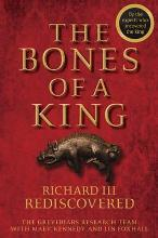 The Bones of a King - Richard III Rediscovered