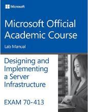 Exam 70-413 Designing and Implementing a Server Infrastructure Lab Manual