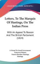 Letters, to the Marquis of Hastings, on the Indian Press