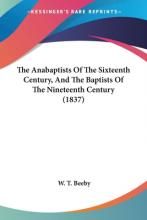 The Anabaptists of the Sixteenth Century, and the Baptists of the Nineteenth Century (1837)