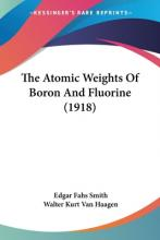 The Atomic Weights of Boron and Fluorine (1918)