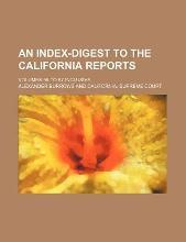 An Index-Digest to the California Reports; Volumes 68 to 87 Inclusive