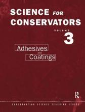 The Science for Conservators Series: Adhesives and Coatings Volume 3