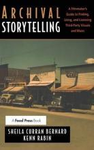 Archival Storytelling: A Filmmaker's Guide to Finding, Using, and Licensing Third-Party Visuals and Music