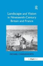 Landscape and Vision in Nineteenth-Century Britain and France