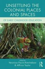 Unsettling the Colonial Places and Spaces of Early Childhood Education