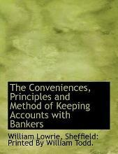 The Conveniences, Principles and Method of Keeping Accounts with Bankers
