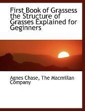 First Book of Grassess the Structure of Grasses Explained for Geginners