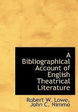 A Bibliographical Account of English Theatrical Literature