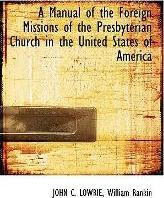 A Manual of the Foreign Missions of the Presbyterian Church in the United States of America