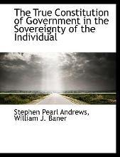 The True Constitution of Government in the Sovereignty of the Individual