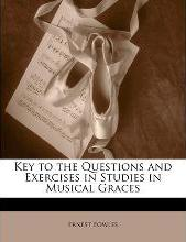 Key to the Questions and Exercises in Studies in Musical Graces