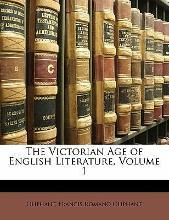 The Victorian Age of English Literature, Volume 1