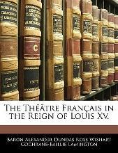 The Theatre Francais in the Reign of Louis XV.