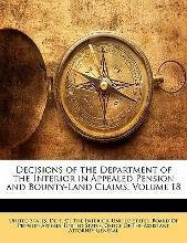 Decisions of the Department of the Interior in Appealed Pension and Bounty-Land Claims, Volume 18